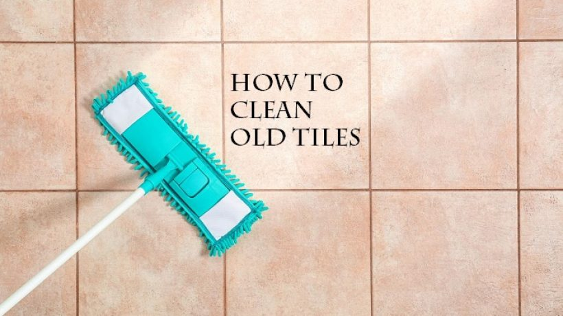 How to clean old tiles?